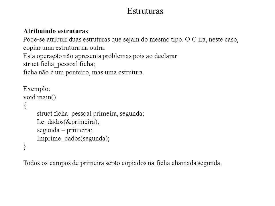 Estruturas Estruturas como argumentos de funções Em um exemplo acima, utilizou-se o seguinte comando: strcpy (ficha.nome, Luiz Osvaldo Silva ); Neste comando um elemento de uma estrutura é passado para uma função.