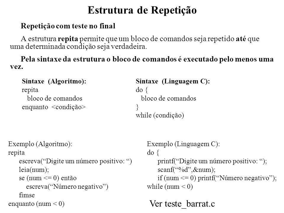 Estrutura de Repetição Repetição com teste no final A estrutura repita permite que um bloco de comandos seja repetido até que uma determinada condição