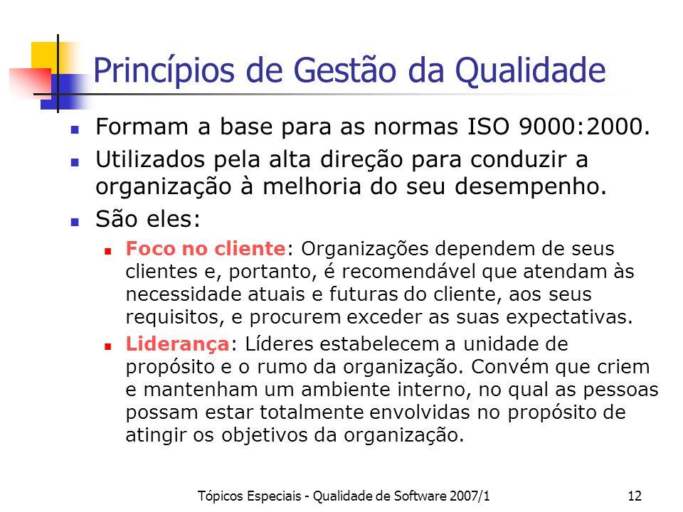 Tópicos Especiais - Qualidade de Software 2007/112 Princípios de Gestão da Qualidade Formam a base para as normas ISO 9000:2000. Utilizados pela alta