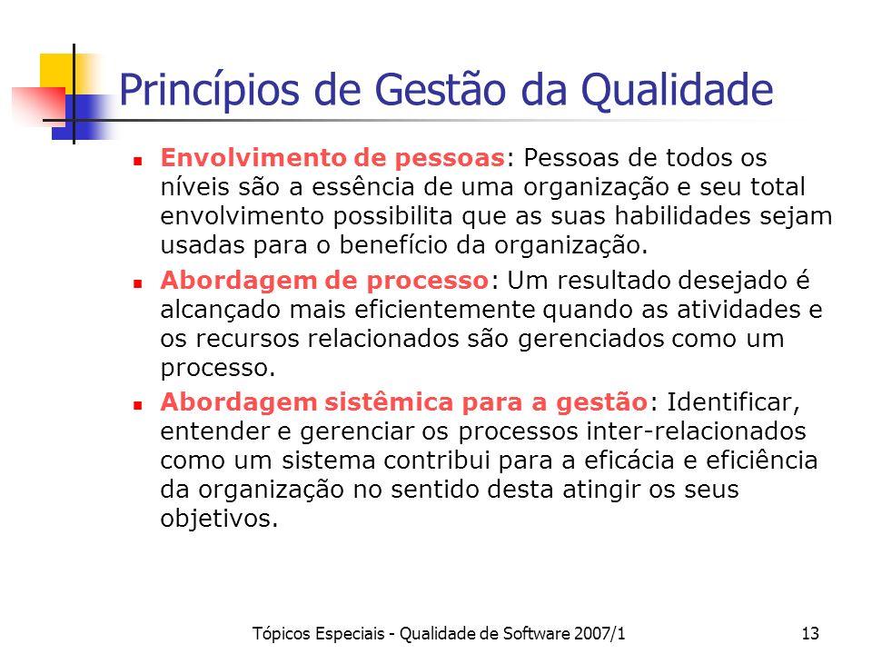 Tópicos Especiais - Qualidade de Software 2007/113 Princípios de Gestão da Qualidade Envolvimento de pessoas: Pessoas de todos os níveis são a essênci