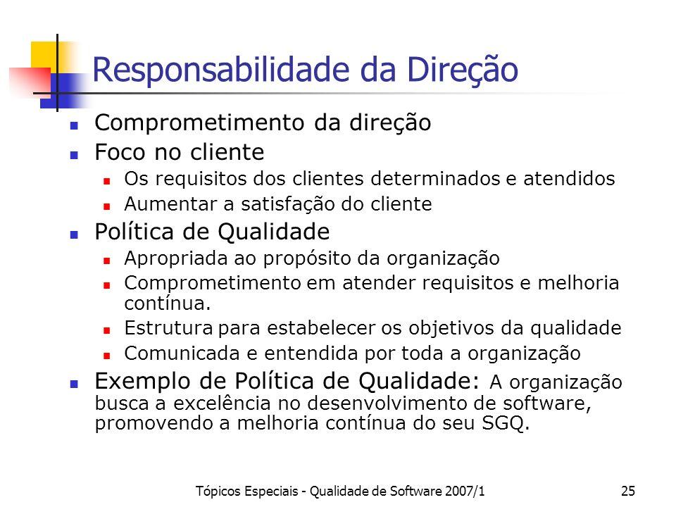Tópicos Especiais - Qualidade de Software 2007/125 Responsabilidade da Direção Comprometimento da direção Foco no cliente Os requisitos dos clientes d