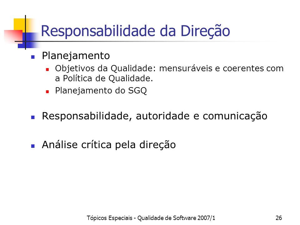 Tópicos Especiais - Qualidade de Software 2007/126 Responsabilidade da Direção Planejamento Objetivos da Qualidade: mensuráveis e coerentes com a Polí