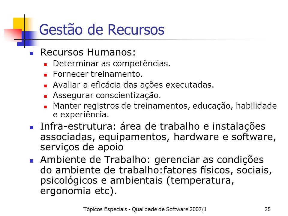 Tópicos Especiais - Qualidade de Software 2007/128 Gestão de Recursos Recursos Humanos: Determinar as competências. Fornecer treinamento. Avaliar a ef