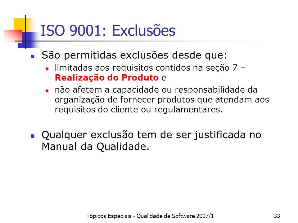 Tópicos Especiais - Qualidade de Software 2007/133 ISO 9001: Exclusões São permitidas exclusões desde que: limitadas aos requisitos contidos na seção