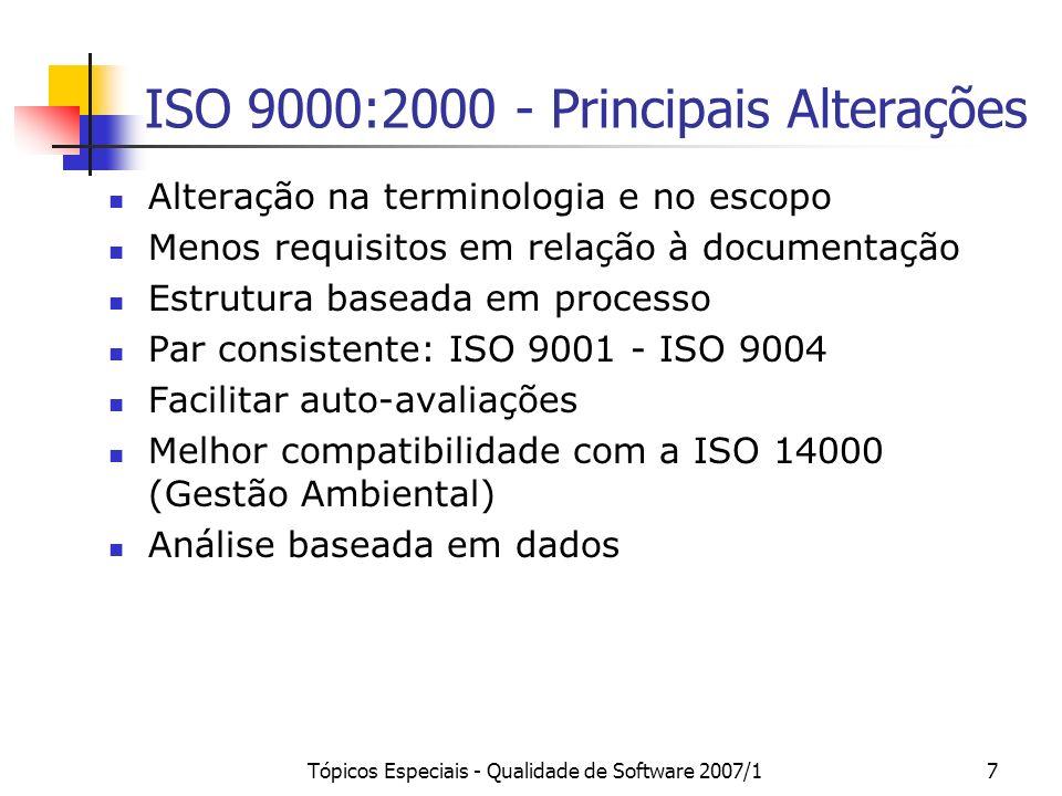 Tópicos Especiais - Qualidade de Software 2007/17 ISO 9000:2000 - Principais Alterações Alteração na terminologia e no escopo Menos requisitos em rela
