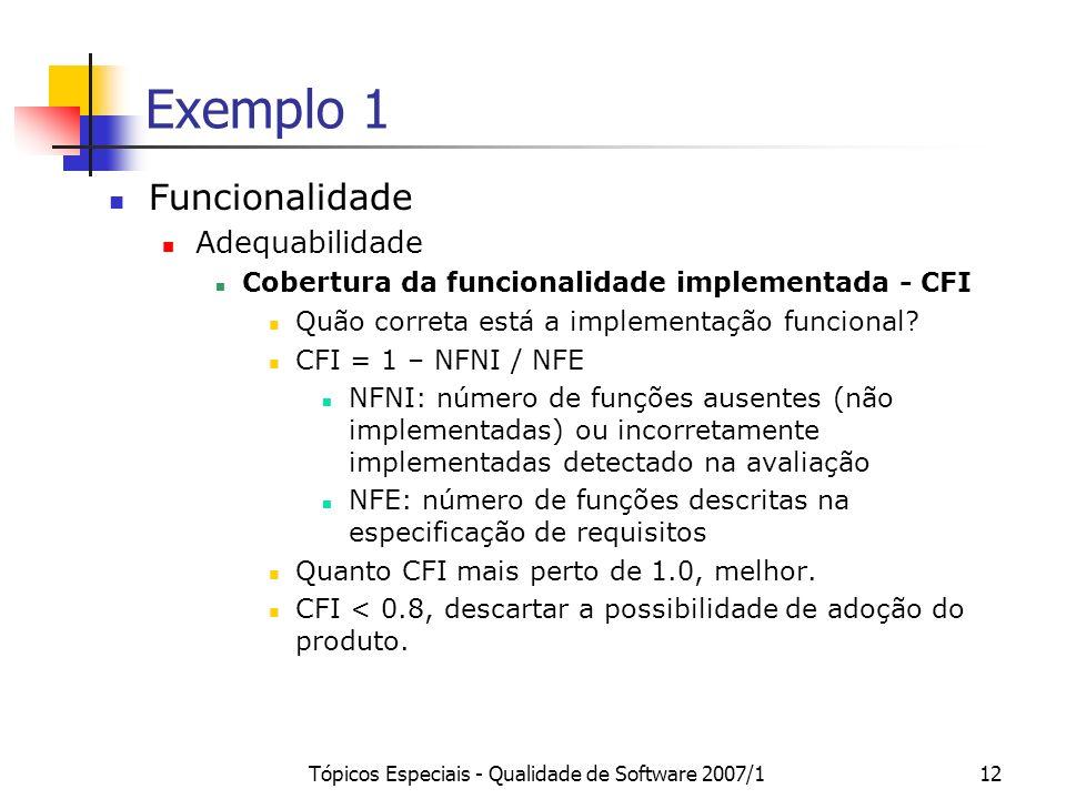 Tópicos Especiais - Qualidade de Software 2007/112 Exemplo 1 Funcionalidade Adequabilidade Cobertura da funcionalidade implementada - CFI Quão correta
