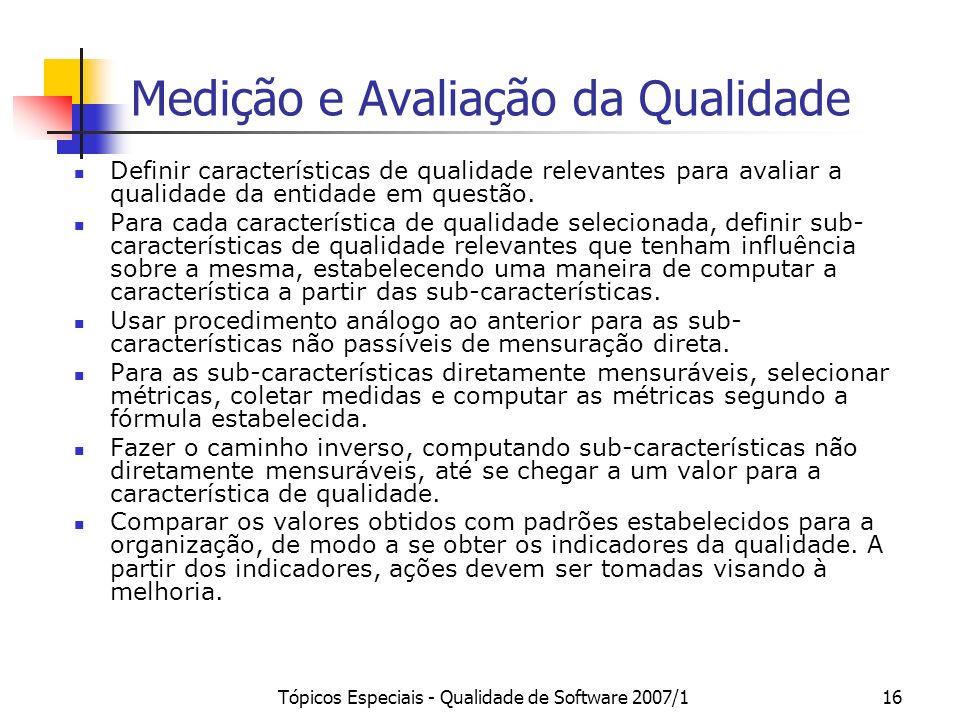 Tópicos Especiais - Qualidade de Software 2007/116 Medição e Avaliação da Qualidade Definir características de qualidade relevantes para avaliar a qua