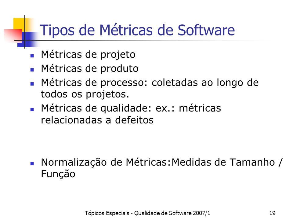 Tópicos Especiais - Qualidade de Software 2007/119 Tipos de Métricas de Software Métricas de projeto Métricas de produto Métricas de processo: coletad