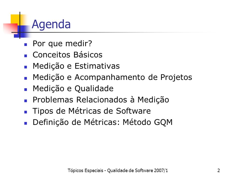 Tópicos Especiais - Qualidade de Software 2007/12 Agenda Por que medir? Conceitos Básicos Medição e Estimativas Medição e Acompanhamento de Projetos M