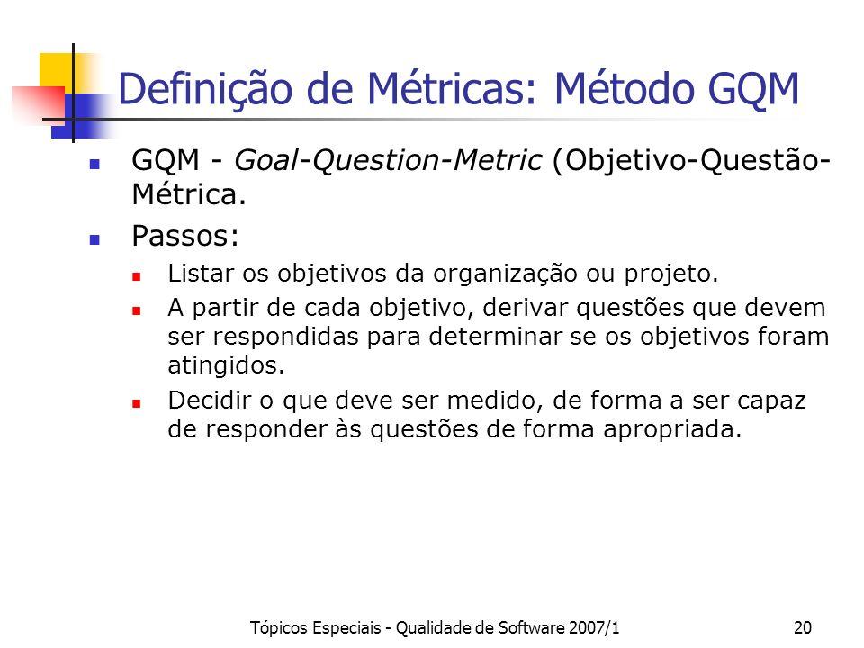 Tópicos Especiais - Qualidade de Software 2007/120 Definição de Métricas: Método GQM GQM - Goal-Question-Metric (Objetivo-Questão- Métrica. Passos: Li