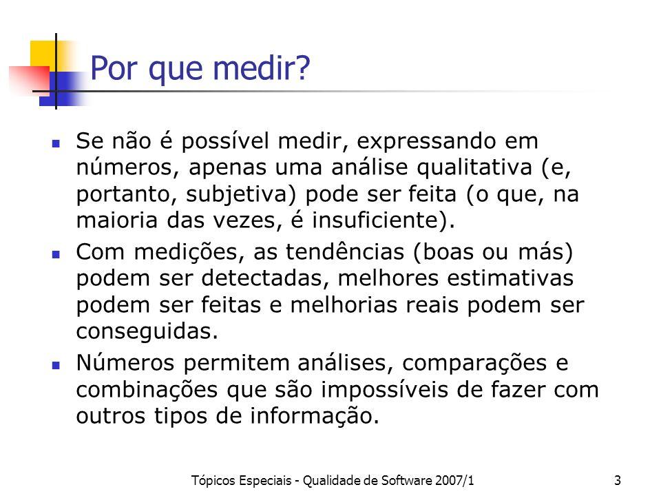 Tópicos Especiais - Qualidade de Software 2007/13 Por que medir? Se não é possível medir, expressando em números, apenas uma análise qualitativa (e, p