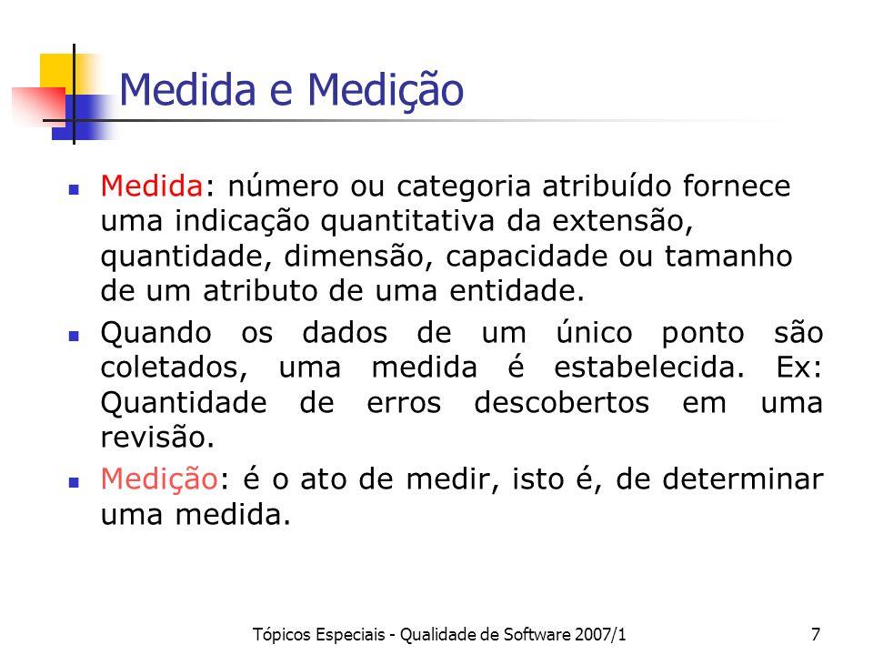 Tópicos Especiais - Qualidade de Software 2007/17 Medida e Medição Medida: número ou categoria atribuído fornece uma indicação quantitativa da extensã