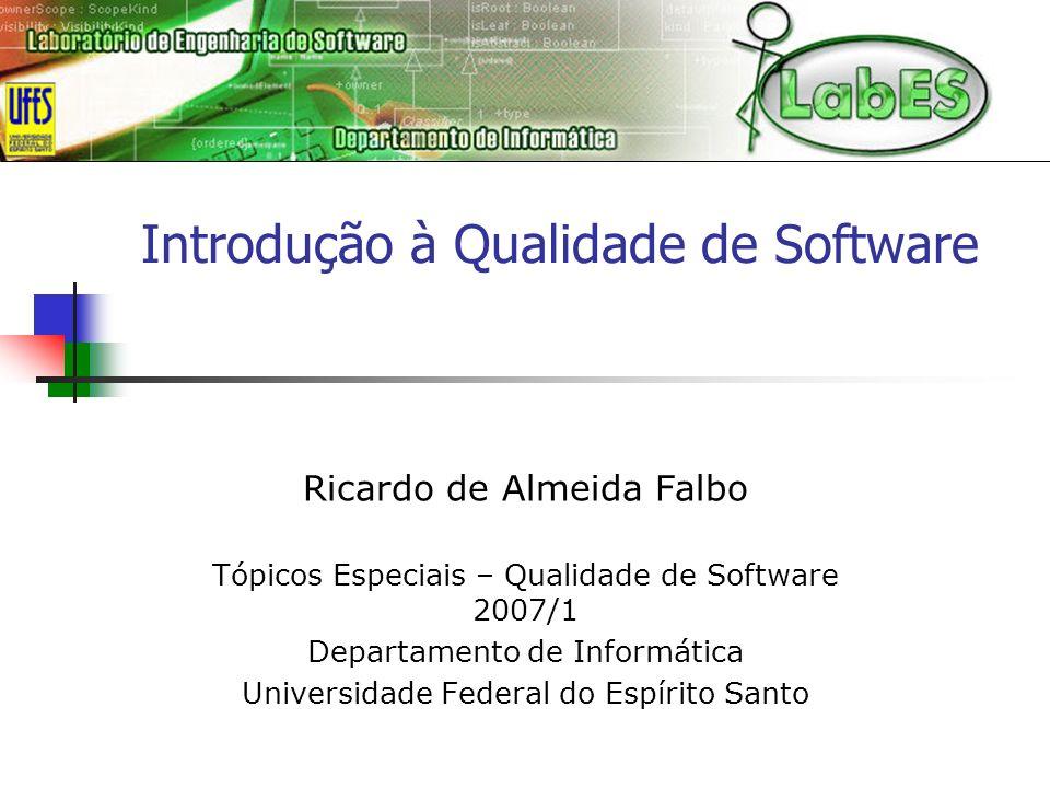 Introdução à Qualidade de Software Ricardo de Almeida Falbo Tópicos Especiais – Qualidade de Software 2007/1 Departamento de Informática Universidade