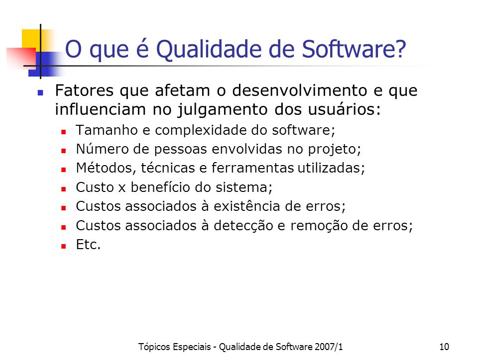Tópicos Especiais - Qualidade de Software 2007/110 O que é Qualidade de Software? Fatores que afetam o desenvolvimento e que influenciam no julgamento
