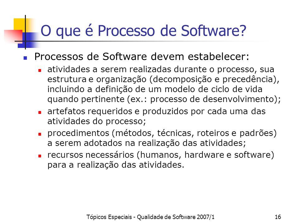 Tópicos Especiais - Qualidade de Software 2007/116 O que é Processo de Software? Processos de Software devem estabelecer: atividades a serem realizada