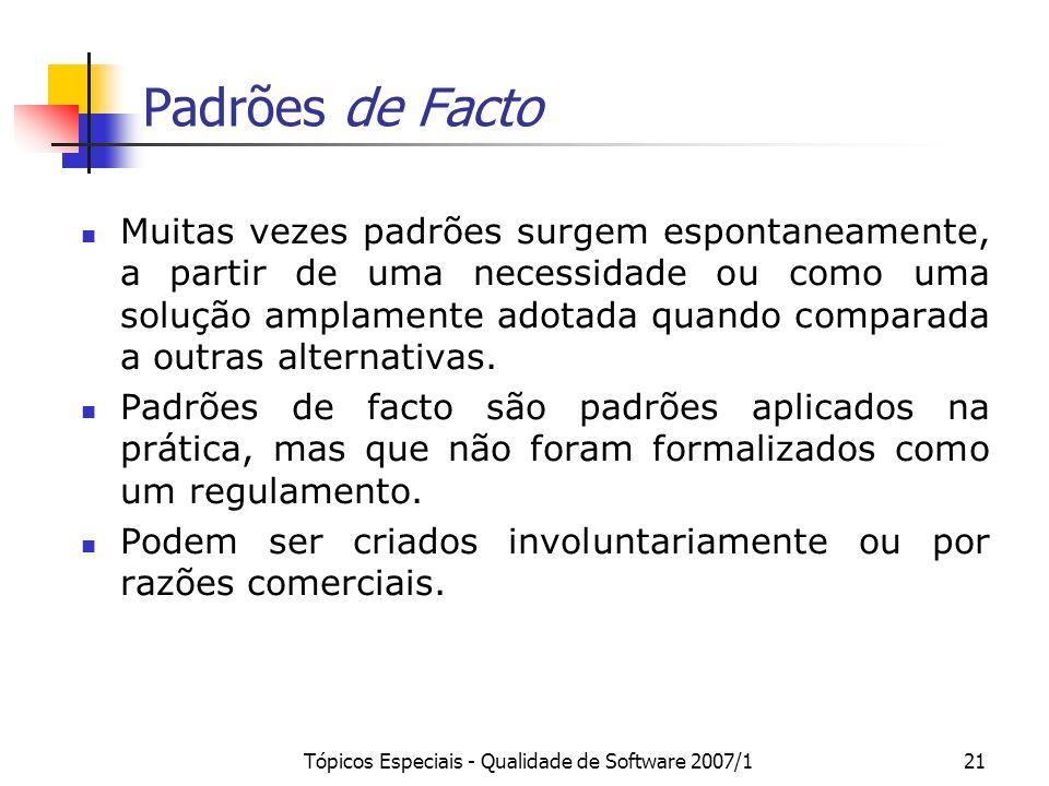 Tópicos Especiais - Qualidade de Software 2007/121 Padrões de Facto Muitas vezes padrões surgem espontaneamente, a partir de uma necessidade ou como u