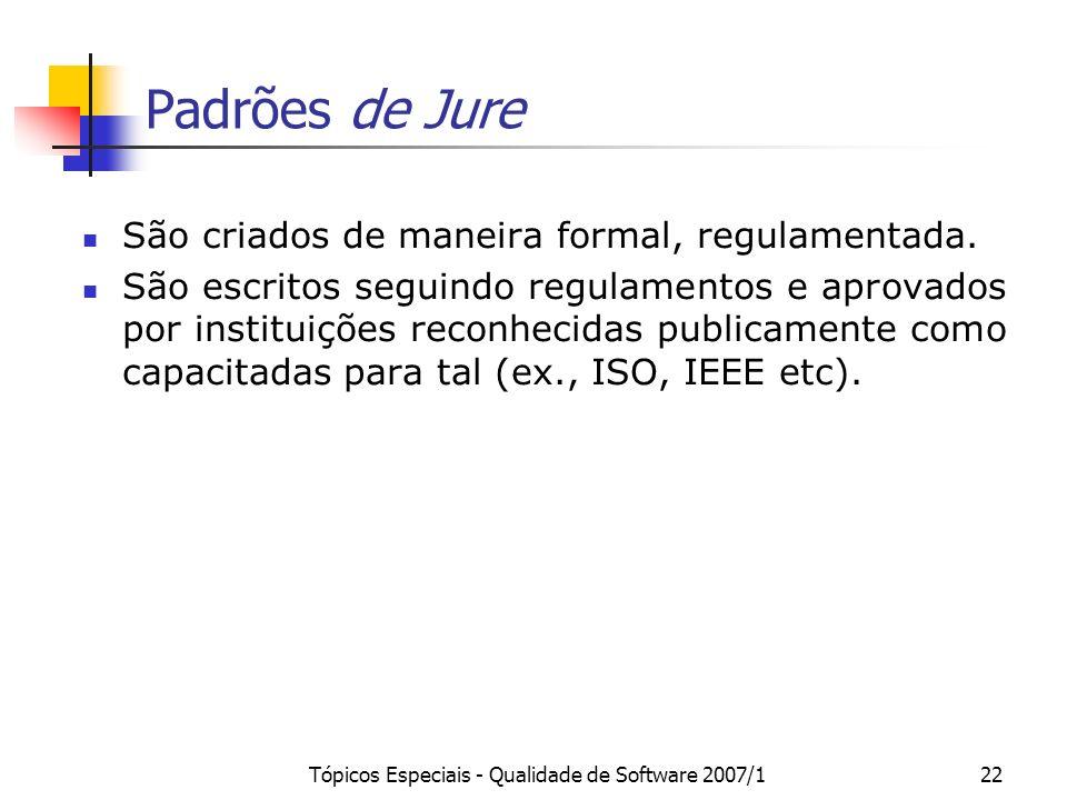 Tópicos Especiais - Qualidade de Software 2007/122 Padrões de Jure São criados de maneira formal, regulamentada. São escritos seguindo regulamentos e