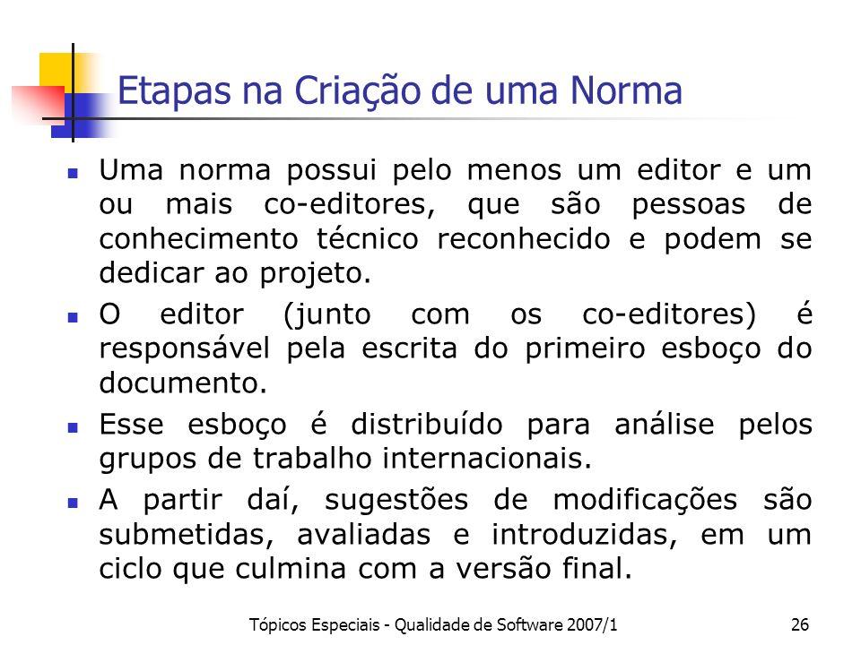Tópicos Especiais - Qualidade de Software 2007/126 Etapas na Criação de uma Norma Uma norma possui pelo menos um editor e um ou mais co-editores, que