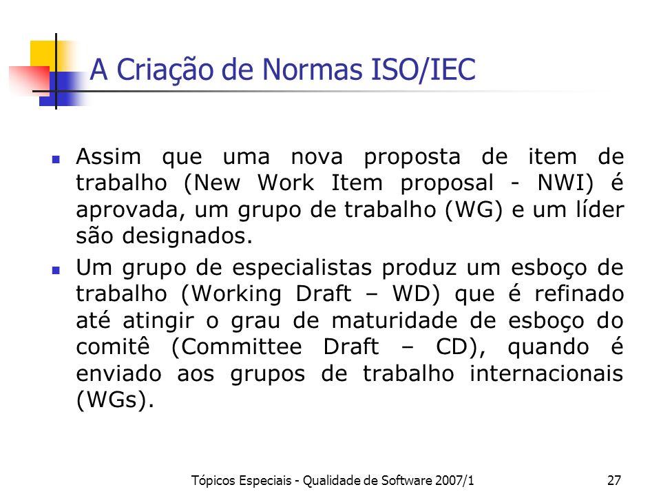 Tópicos Especiais - Qualidade de Software 2007/127 A Criação de Normas ISO/IEC Assim que uma nova proposta de item de trabalho (New Work Item proposal