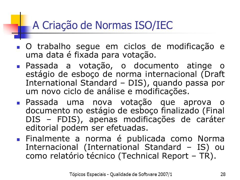 Tópicos Especiais - Qualidade de Software 2007/128 A Criação de Normas ISO/IEC O trabalho segue em ciclos de modificação e uma data é fixada para vota