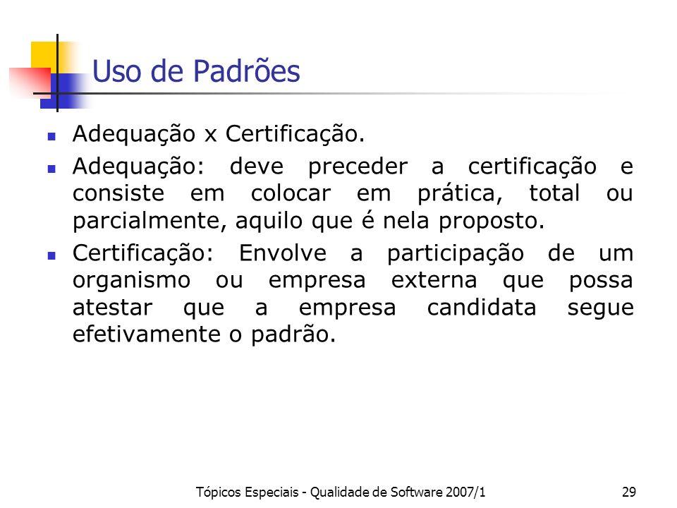 Tópicos Especiais - Qualidade de Software 2007/129 Uso de Padrões Adequação x Certificação. Adequação: deve preceder a certificação e consiste em colo