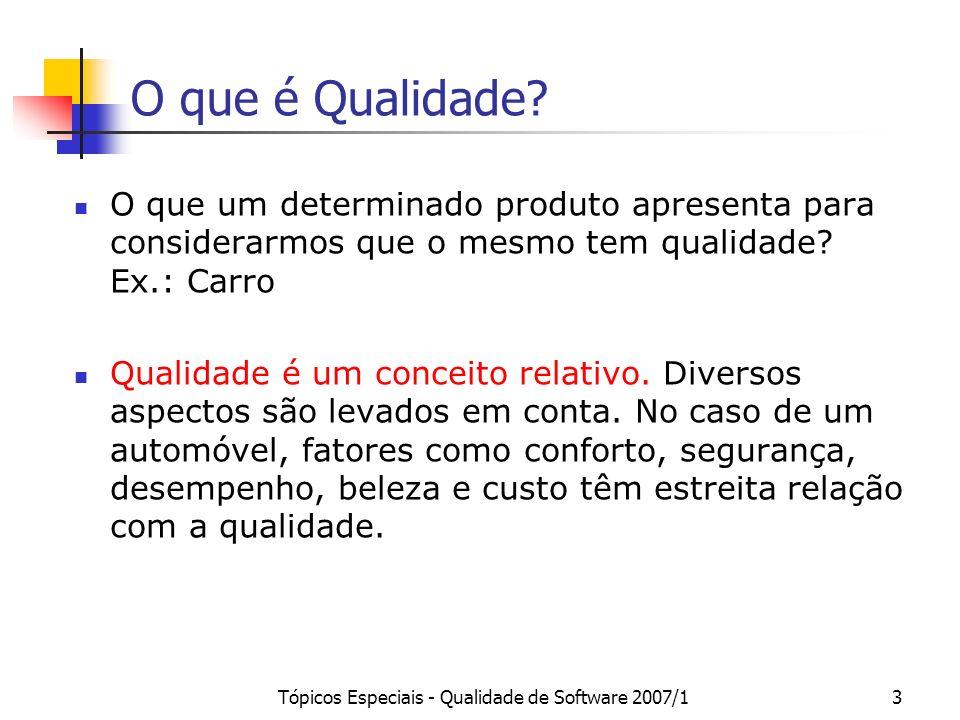 Tópicos Especiais - Qualidade de Software 2007/13 O que é Qualidade? O que um determinado produto apresenta para considerarmos que o mesmo tem qualida