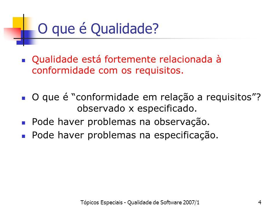 Tópicos Especiais - Qualidade de Software 2007/14 O que é Qualidade? Qualidade está fortemente relacionada à conformidade com os requisitos. O que é c