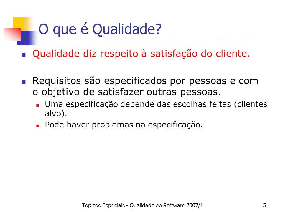 Tópicos Especiais - Qualidade de Software 2007/15 O que é Qualidade? Qualidade diz respeito à satisfação do cliente. Requisitos são especificados por