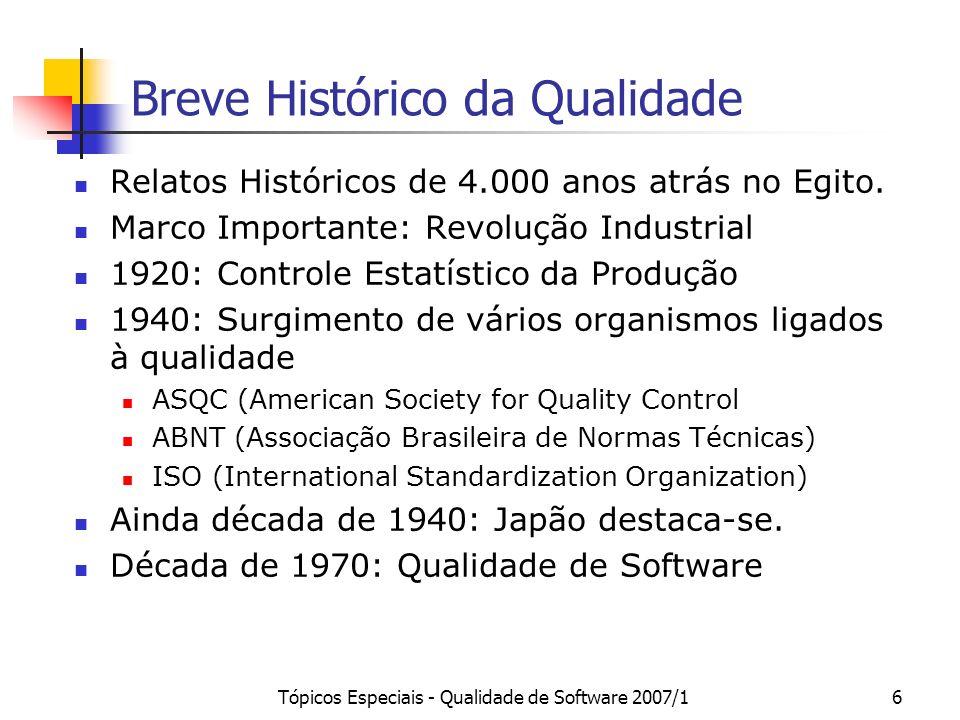 Tópicos Especiais - Qualidade de Software 2007/16 Breve Histórico da Qualidade Relatos Históricos de 4.000 anos atrás no Egito. Marco Importante: Revo