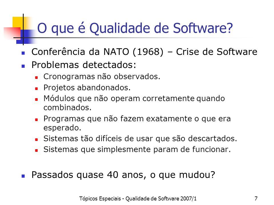 Tópicos Especiais - Qualidade de Software 2007/118 Exemplo de Processo de Software Processo de Software Processo de Desenvolvimento Análise e Especificação de Requisitos Projeto Projeto Arquitetural Pré-atividade: Análise e Especificação de Requisitos Insumo: Documento de Especificação de Requisitos Produto: Documento de Arquitetura do Sistema Recurso Humano: Projetista de Software Ferramenta de Software: Ferramenta de Modelagem UML Técnica: Modelagem de Objetos Projeto Detalhado Implementação Testes Implantação