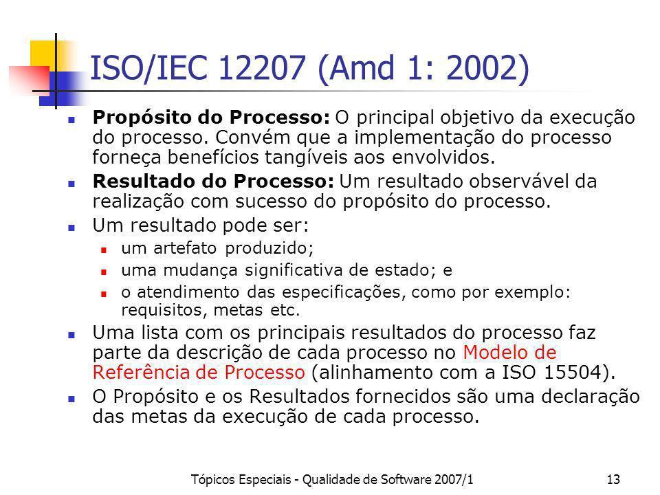 Tópicos Especiais - Qualidade de Software 2007/113 ISO/IEC 12207 (Amd 1: 2002) Propósito do Processo: O principal objetivo da execução do processo. Co
