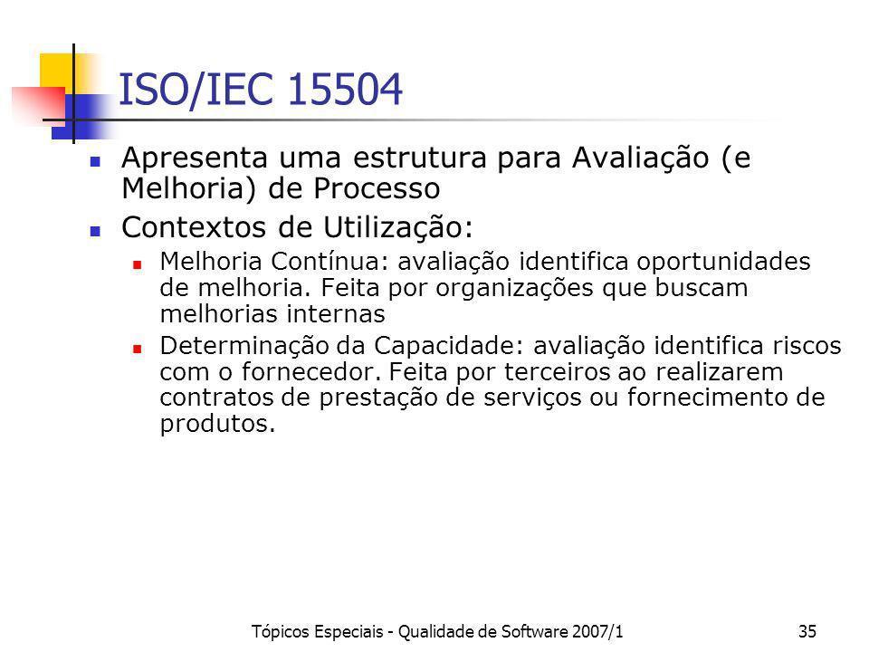 Tópicos Especiais - Qualidade de Software 2007/135 ISO/IEC 15504 Apresenta uma estrutura para Avaliação (e Melhoria) de Processo Contextos de Utilizaç