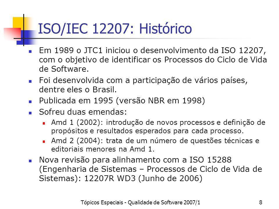 Tópicos Especiais - Qualidade de Software 2007/18 ISO/IEC 12207: Histórico Em 1989 o JTC1 iniciou o desenvolvimento da ISO 12207, com o objetivo de id