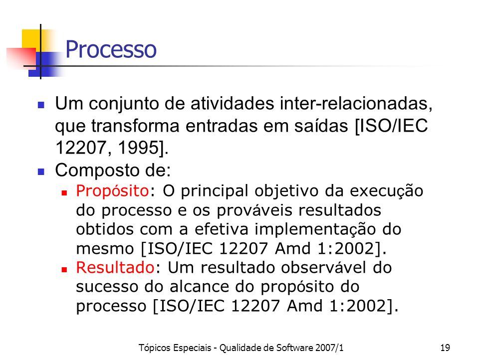 Tópicos Especiais - Qualidade de Software 2007/118 Nível de Maturidade Grau de melhoria de processo para um pré- determinado conjunto de processos no