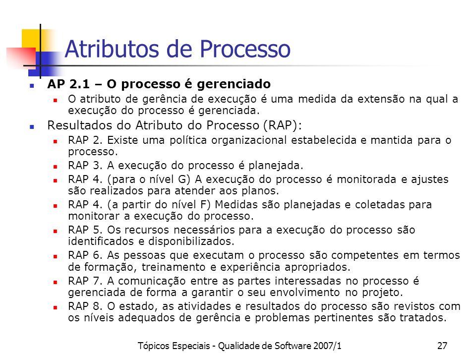 Tópicos Especiais - Qualidade de Software 2007/126 Atributos de Processo AP 1.1 – O processo é executado O processo atinge seu propósito. Resultado do