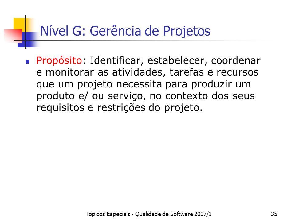 Tópicos Especiais - Qualidade de Software 2007/134 Nível G – Parcialmente Gerenciado NívelProcessosCapacidade G Gerência de Projetos Resultados: GPR 1