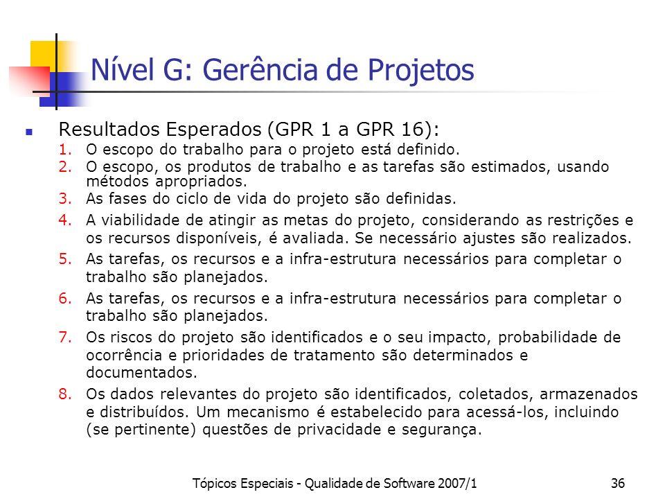 Tópicos Especiais - Qualidade de Software 2007/135 Nível G: Gerência de Projetos Propósito: Identificar, estabelecer, coordenar e monitorar as ativida