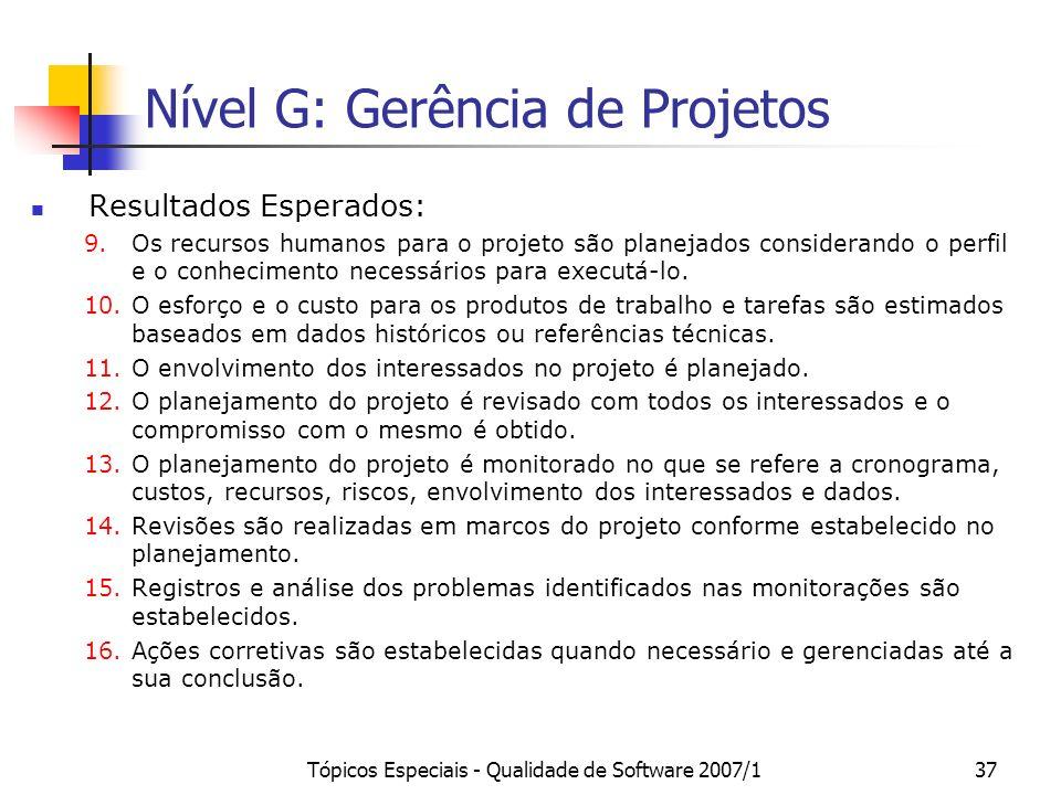 Tópicos Especiais - Qualidade de Software 2007/136 Nível G: Gerência de Projetos Resultados Esperados (GPR 1 a GPR 16): 1.O escopo do trabalho para o