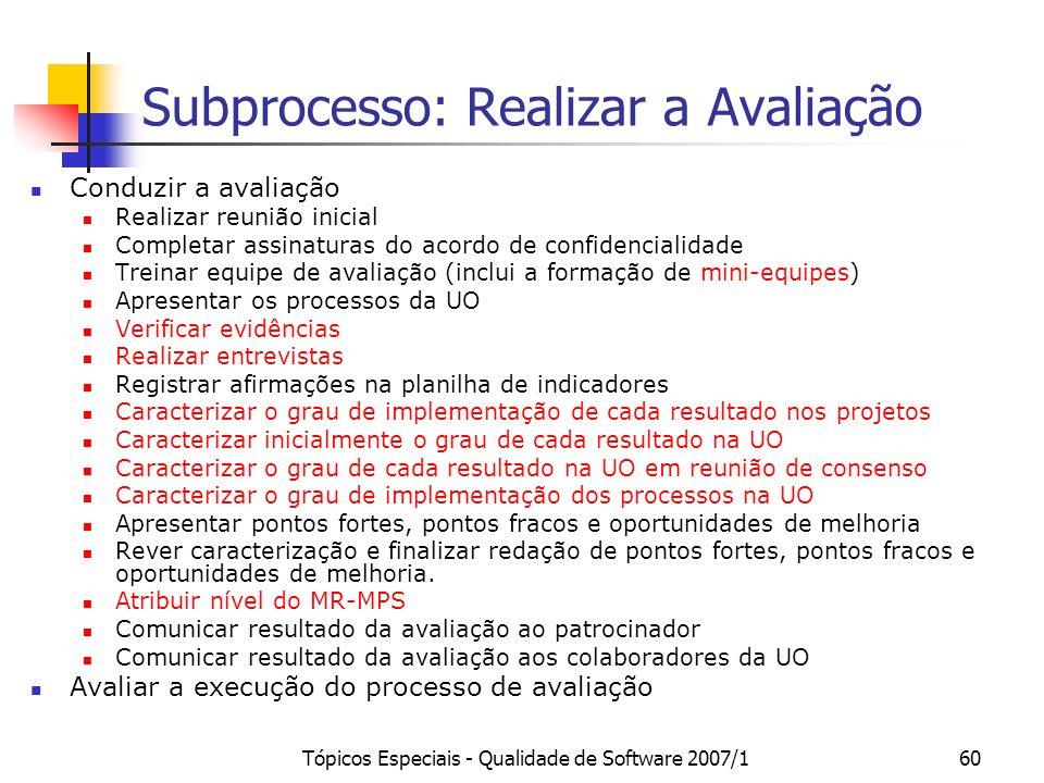 Tópicos Especiais - Qualidade de Software 2007/159 Avaliação Inicial Excepcionalmente, a critério do avaliador líder, pode ser realizada à distância p