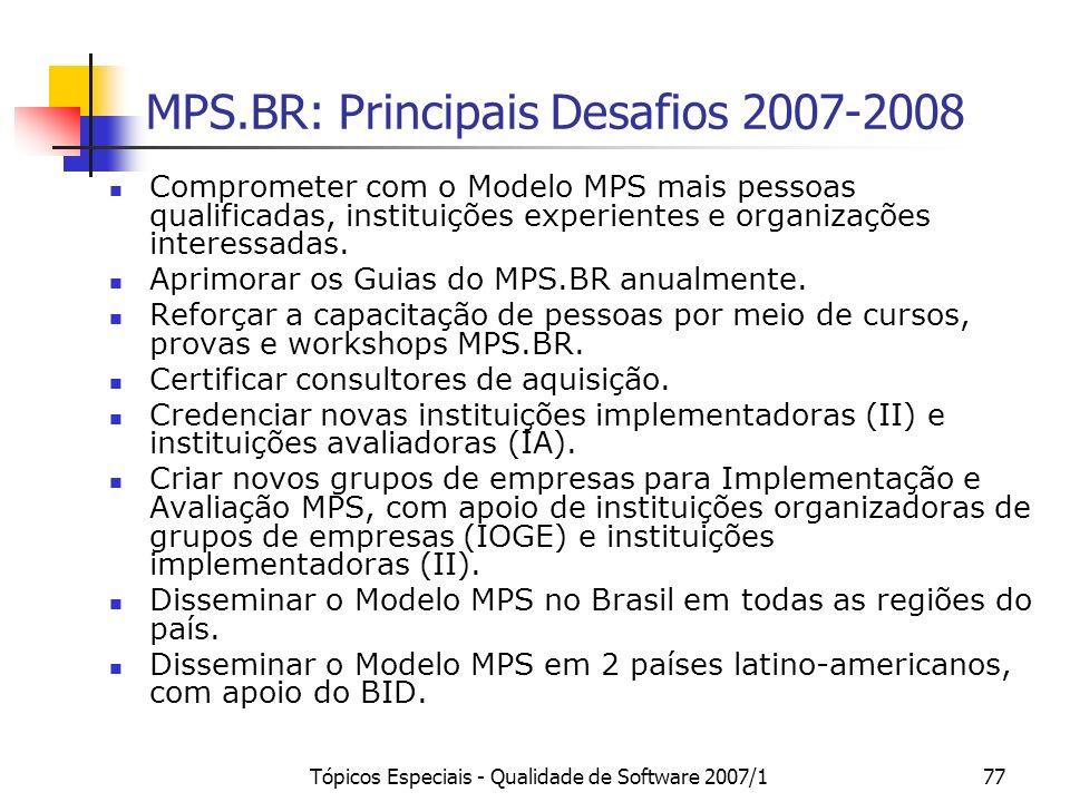 Tópicos Especiais - Qualidade de Software 2007/176 Metas 2007-2008: + 160 empresas com MR-MPS implementado, seguido da avaliação MA-MPS de no mínimo 5