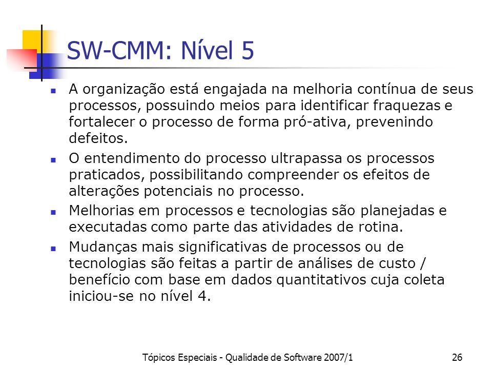 Tópicos Especiais - Qualidade de Software 2007/126 SW-CMM: Nível 5 A organização está engajada na melhoria contínua de seus processos, possuindo meios