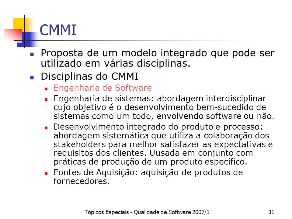 Tópicos Especiais - Qualidade de Software 2007/131 CMMI Proposta de um modelo integrado que pode ser utilizado em várias disciplinas. Disciplinas do C