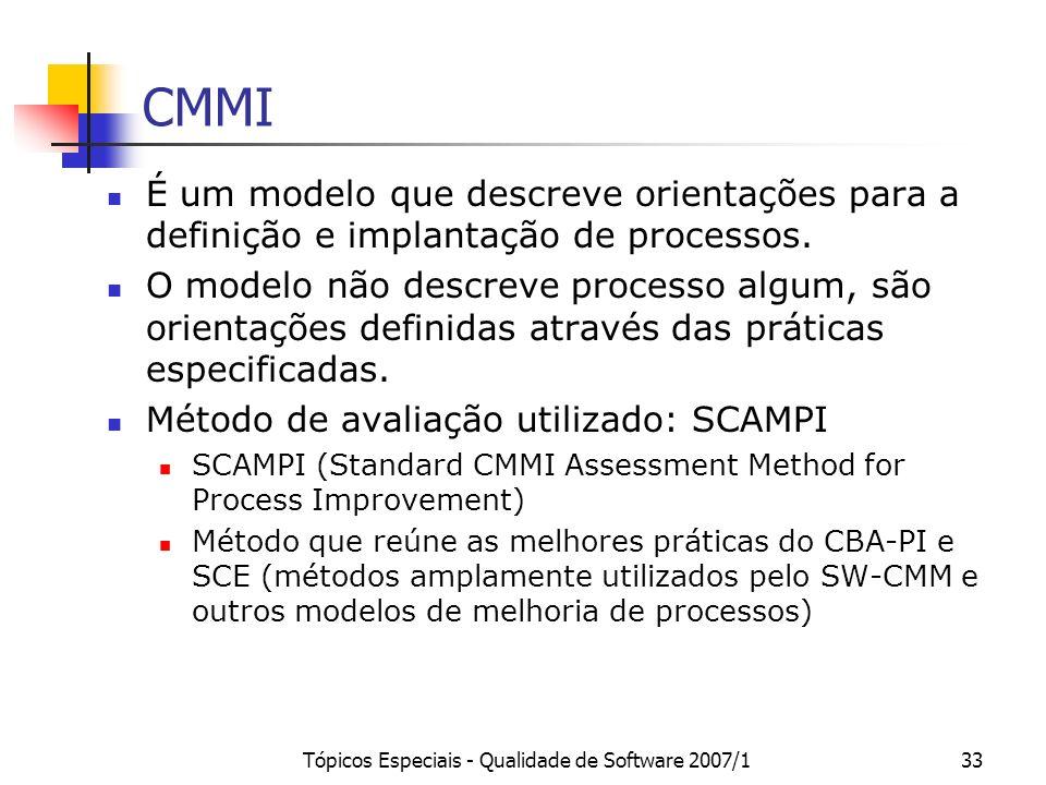 Tópicos Especiais - Qualidade de Software 2007/133 CMMI É um modelo que descreve orientações para a definição e implantação de processos. O modelo não