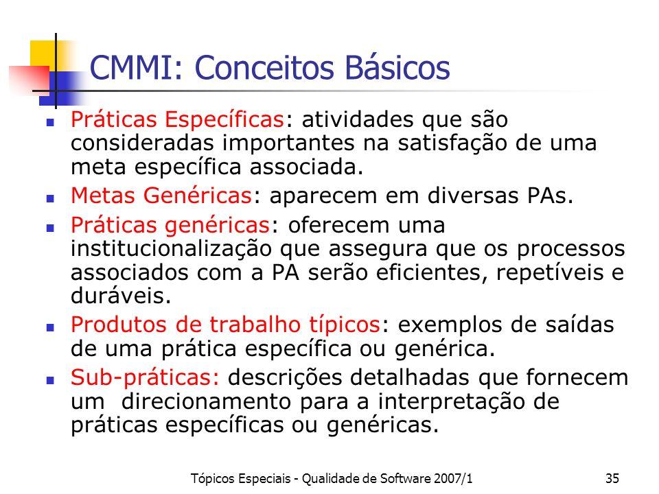 Tópicos Especiais - Qualidade de Software 2007/135 CMMI: Conceitos Básicos Práticas Específicas: atividades que são consideradas importantes na satisf