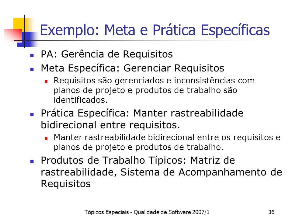 Tópicos Especiais - Qualidade de Software 2007/136 Exemplo: Meta e Prática Específicas PA: Gerência de Requisitos Meta Específica: Gerenciar Requisito