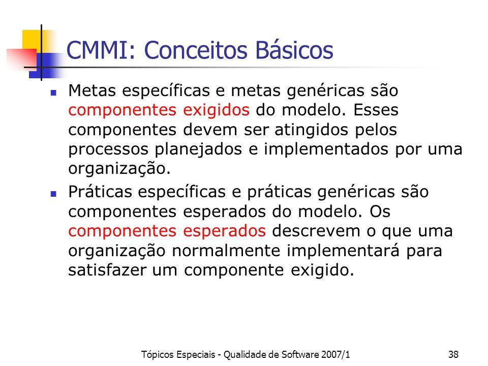 Tópicos Especiais - Qualidade de Software 2007/138 CMMI: Conceitos Básicos Metas específicas e metas genéricas são componentes exigidos do modelo. Ess
