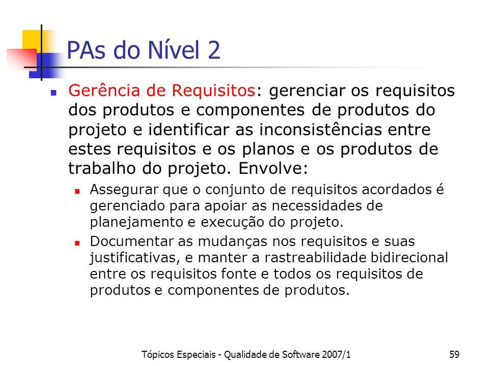 Tópicos Especiais - Qualidade de Software 2007/159 PAs do Nível 2 Gerência de Requisitos: gerenciar os requisitos dos produtos e componentes de produt