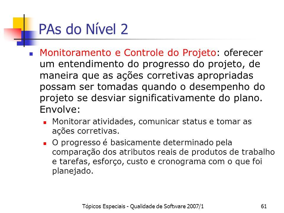 Tópicos Especiais - Qualidade de Software 2007/161 PAs do Nível 2 Monitoramento e Controle do Projeto: oferecer um entendimento do progresso do projet