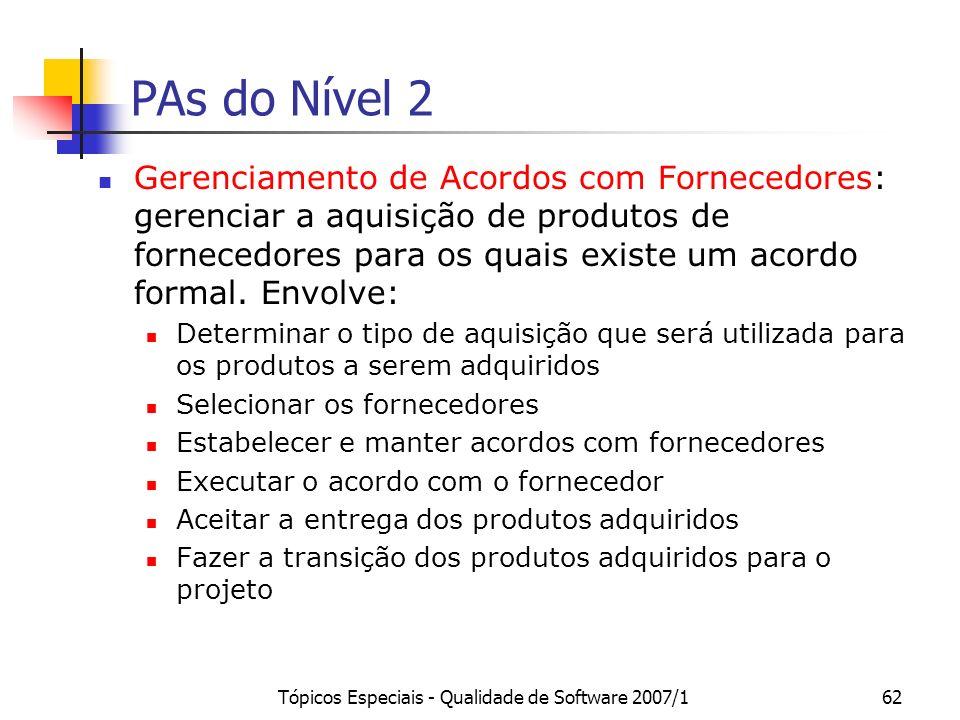 Tópicos Especiais - Qualidade de Software 2007/162 PAs do Nível 2 Gerenciamento de Acordos com Fornecedores: gerenciar a aquisição de produtos de forn