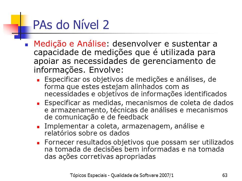 Tópicos Especiais - Qualidade de Software 2007/163 PAs do Nível 2 Medição e Análise: desenvolver e sustentar a capacidade de medições que é utilizada